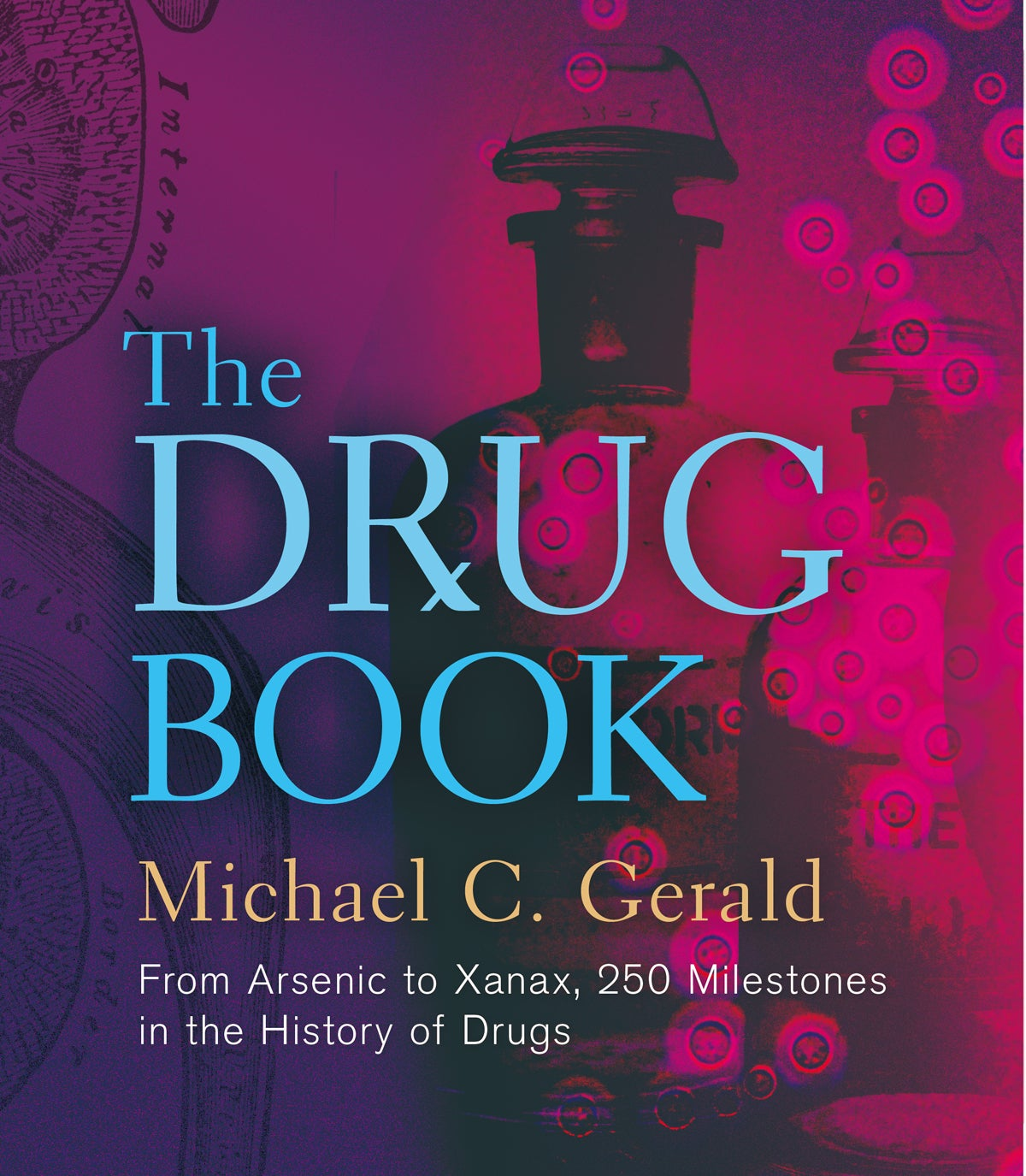 The Drug Book: From Arsenic to Xanax, 250 Milestones in the History of Drug