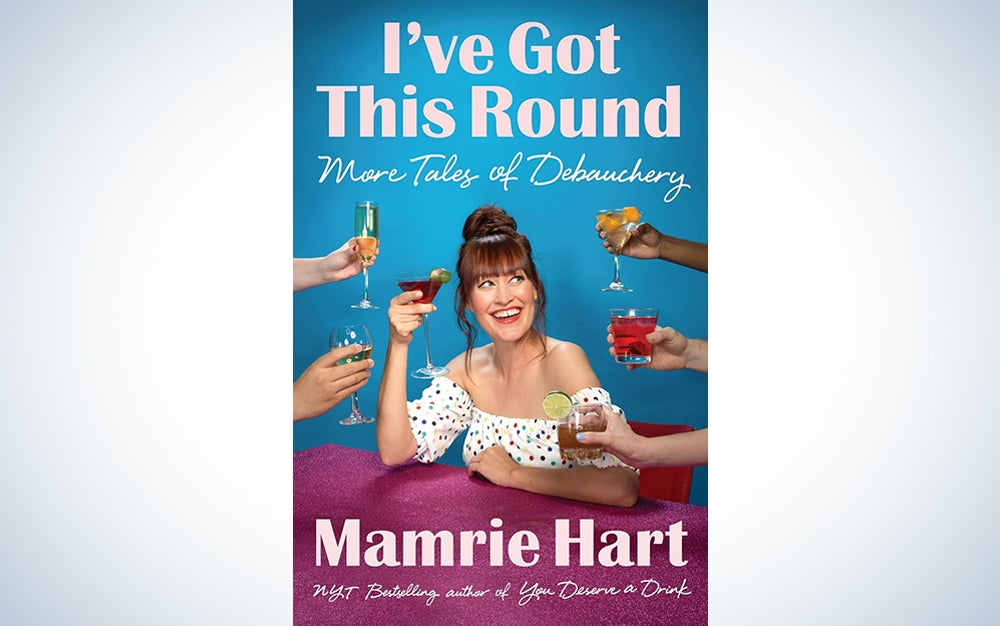 I've Got This Round: More Tales of Debauchery by Mamrie Hart
