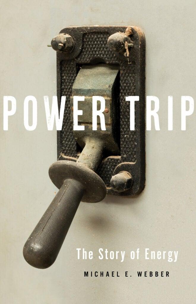 Power Trip The Story of Energy Michael E. Webber rail cargo