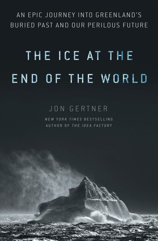 Ice at the End of the World Greenland Antarctic melting climate change Jon Gertner excerpt