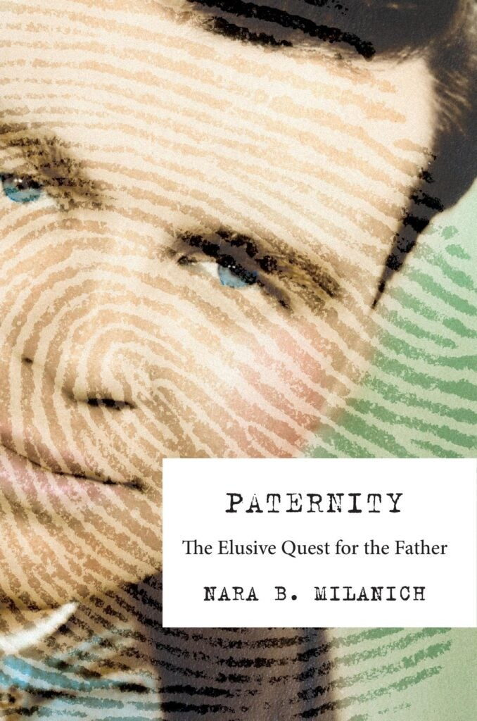 Paternity the Elusive Quest for the Father Nara Milanich book excerpt blood test paternity suit