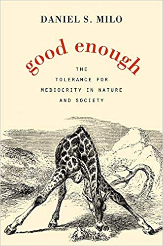 Good Enough Daniel Milo tolerance for mediocrity nature society evolution