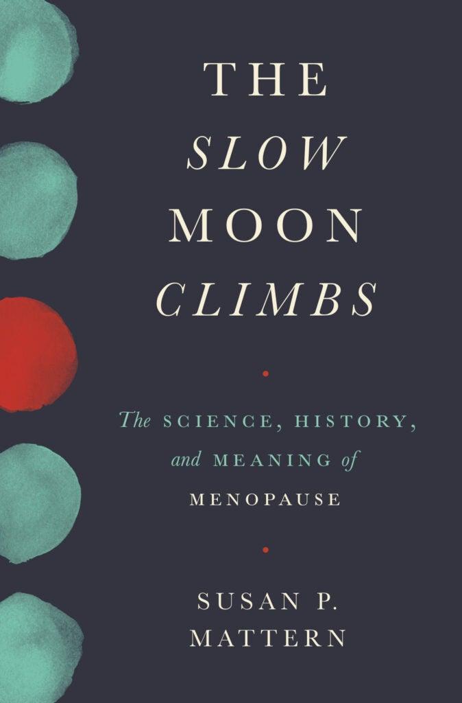 Slow Moon Climbs Susan Mattern science history menopause women's health aging